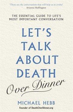 Let's Talk about Death (over Dinner) - Hebb, Michael