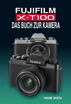 FUJIFILM X-T100 DAS BUCH ZUR KAMERA - Späth, Frank