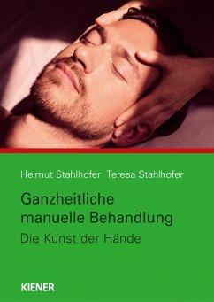 Ganzheitliche manuelle Behandlung - Stahlhofer, Helmut; Stahlhofer, Teresa