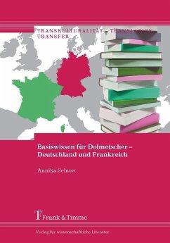 Basiswissen für Dolmetscher - Deutschland und Frankreich (eBook, PDF) - Selnow, Annika
