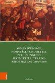 Armenfürsorge, Hospitäler und Bettel in Thüringen in Spätmittelalter und Reformation (1300-1600) (eBook, PDF)