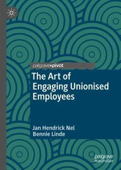 The Art of Engaging Unionised Employees - Nel, Jan Hendrick;Linde, Bennie