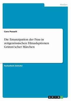 Die Emanzipation der Frau in zeitgenössischen Filmadaptionen Grimm'scher Märchen