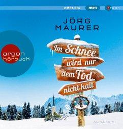 Im Schnee wird nur dem Tod nicht kalt / Kommissar Jennerwein ermittelt Bd.11 (2 MP3-CDs) - Maurer, Jörg