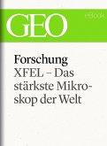 Forschung: XFEL - Das stärkste Mikroskop der Welt (GEO eBook Single) (eBook, ePUB)