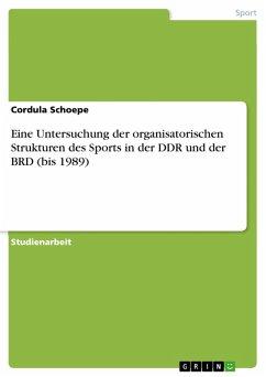 Eine Untersuchung der organisatorischen Strukturen des Sports in der DDR und der BRD (bis 1989) (eBook, PDF)