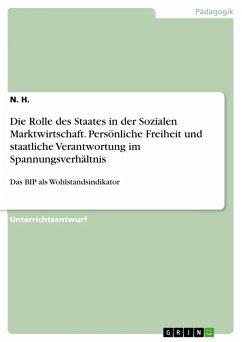Die Rolle des Staates in der Sozialen Marktwirtschaft. Persönliche Freiheit und staatliche Verantwortung im Spannungsverhältnis (eBook, PDF) - H., N.