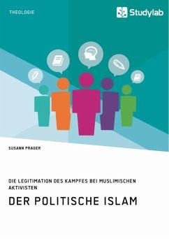 Der politische Islam. Die Legitimation des Kampfes bei muslimischen Aktivisten (eBook, ePUB)