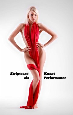 Striptease als Kunst Performance (eBook, ePUB)