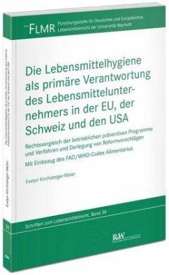 Die Lebensmittelhygiene als primäre Verantwortung des Lebensmittelunternehmers in der EU, der Schweiz und den USA - Kirchsteiger-Meier, Evelyn