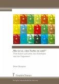 'Wie ist es, eine Farbe zu sein?' (eBook, PDF)