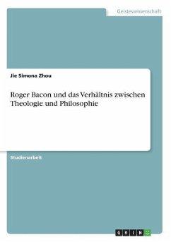 Roger Bacon und das Verhältnis zwischen Theologie und Philosophie