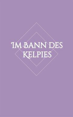 Im Bann des Kelpies - Hartung, Lisa-Marie