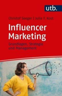 Influencer Marketing - Seeger, Christof; Kost, Julia F.