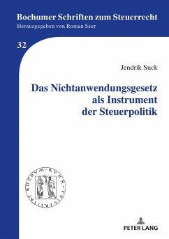 Das Nichtanwendungsgesetz als Instrument der Steuerpolitik - Suck, Jendrik