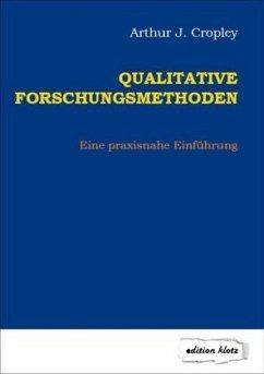Qualitative Forschungsmethoden - Cropley, Arthur J.
