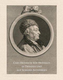 Carl Heinrich von Heineken in Dresden und auf S...
