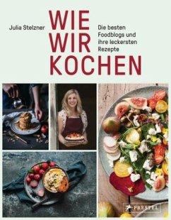 Wie wir kochen (Mängelexemplar) - Stelzner, Julia