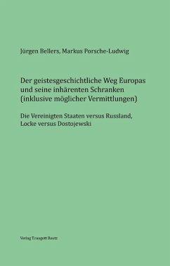 Der geistesgeschichtliche Weg Europas und seine inhärenten Schranken (eBook, PDF) - Porsche-Ludwig, Markus; Bellers, Jürgen