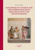 Ausgewählte Studien zur Theaterwissenschaft Griechenlands und Südosteuropas (eBook, PDF)