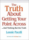 Truth About Getting Your Point Across, The (eBook, ePUB)