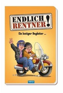 Endlich Rentner! Das lustige Buch für alle Senioren, die das Lachen lieben