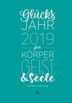 Glücksjahr 2019 für Körper, Geist & Seele - Mahlow, Silja; Slowig, Anita