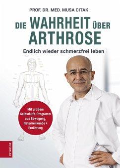 Die Wahrheit über Arthrose (eBook, ePUB) - Citak, Musa