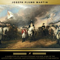 A Narrative of a Revolutionary Soldier: Some of the Adventures, Dangers, and Sufferings of Joseph Plumb Martin (MP3-Download)