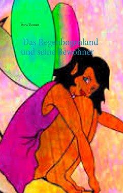 Das Regenbogenland und seine Bewohner