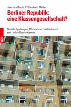 Berliner Republik: eine Klassengesellschaft? - Bischoff, Joachim; Müller, Bernhard
