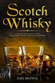Scotch Whisky: A Complete Guide On How To Make The Smoothest And Best Tasting Scotch From Home (eBook, ePUB)