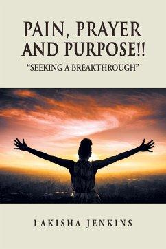 Pain, Prayer and Purpose!