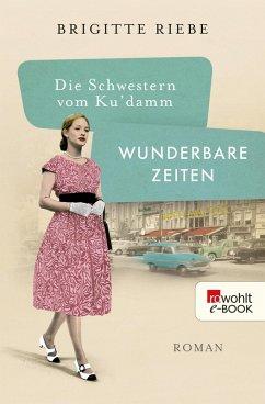 Wunderbare Zeiten / Die Schwestern vom Kudamm Bd.2
