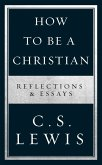 How to Be a Christian: Reflections & Essays (eBook, ePUB)