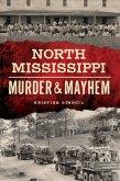 North Mississippi Murder & Mayhem (eBook, ePUB)