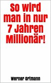 So wird man in nur 7 Jahren Millionär! (eBook, ePUB)