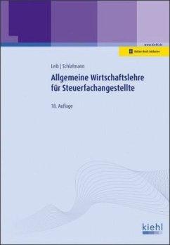 Allgemeine Wirtschaftslehre für Steuerfachangestellte - Leib, Wolfgang; Schlafmann, Lutz