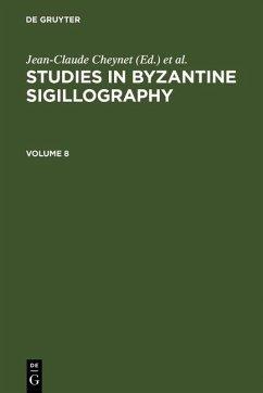 Cheynet, Jean-Claude; Sode, Claudia: Studies in Byzantine Sigillography. Volume 8 (eBook, PDF)