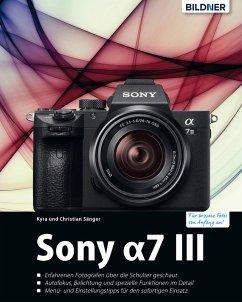 Sony A7 III: Für bessere Fotos von Anfang an! (eBook, PDF) - Sänger, Dr. Kyra; Sänger, Dr. Christian