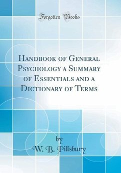 Handbook of General Psychology a Summary of Essentials and a Dictionary of Terms (Classic Reprint)