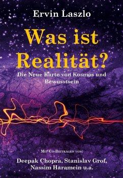 Was ist Realität? Die Neue Karte von Kosmos und Bewusstsein - Laszlo, Ervin