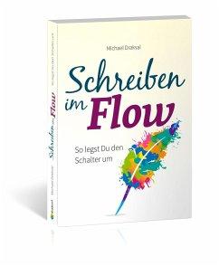 Schreiben im Flow - Draksal, Michael