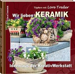 Töpfern mit Lore Treder: Wir lieben KERAMIK - Treder, Lore