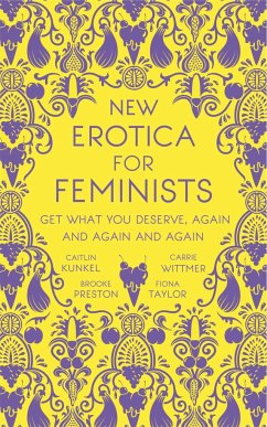 New Erotica for Feminists - Kunkel, Caitlin; Preston, Brooke; Taylor, Fiona