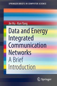 Data and Energy Integrated Communication Networks (eBook, PDF) - Hu, Jie; Yang, Kun