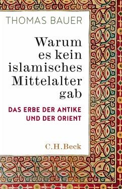 Warum es kein islamisches Mittelalter gab (eBook, ePUB) - Bauer, Thomas