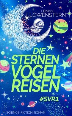Die Sternenvogelreisen #SVR1 (eBook, ePUB) - Löwenstern, Lenny