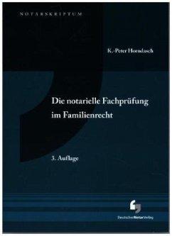 Die notarielle Fachprüfung im Familienrecht - Horndasch, K.-Peter