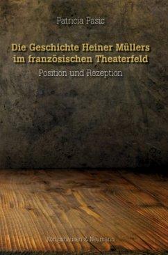 Die Geschichte Heiner Müllers im französischen Theaterfeld - Pasic, Patricia